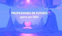 Profesiones de futuro para ser feliz